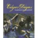 EDGAR DEGAS , LA PEINTURE EN MOUVEMENT